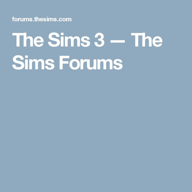 The Sims 3 — The Sims Forums
