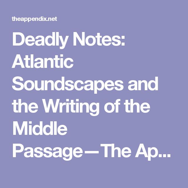 Deadly Notes: Atlantic Soundscapes and the Writing of the Middle Passage—The Appendix