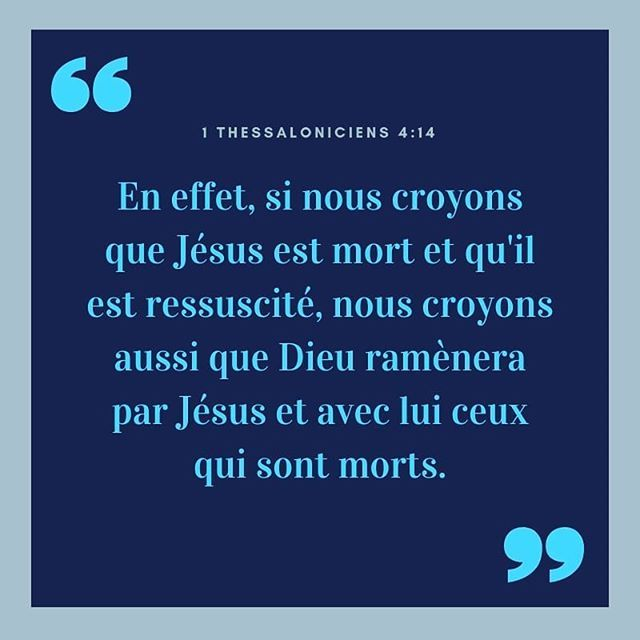 La Bible Verset Illustre 1 Thessaloniciens 4 14 En Effet Si Nous Croyons Que Jesus Est Mort Et Qu Il Est Ressuscite Nous Croyons Aussi Bible Jesus Info