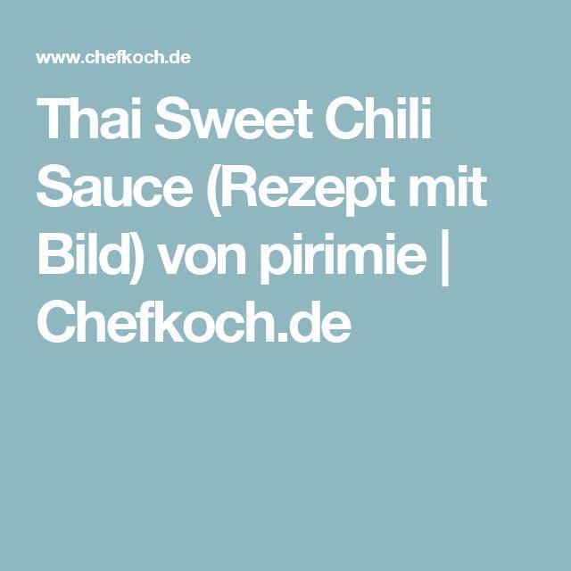 Thai Sweet Chili Sauce (Rezept mit Bild) von pirimie | Chefkoch.de