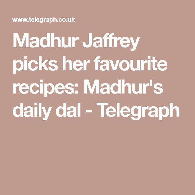 Madhur Jaffrey picks her favourite recipes: Madhur's daily dal - Telegraph