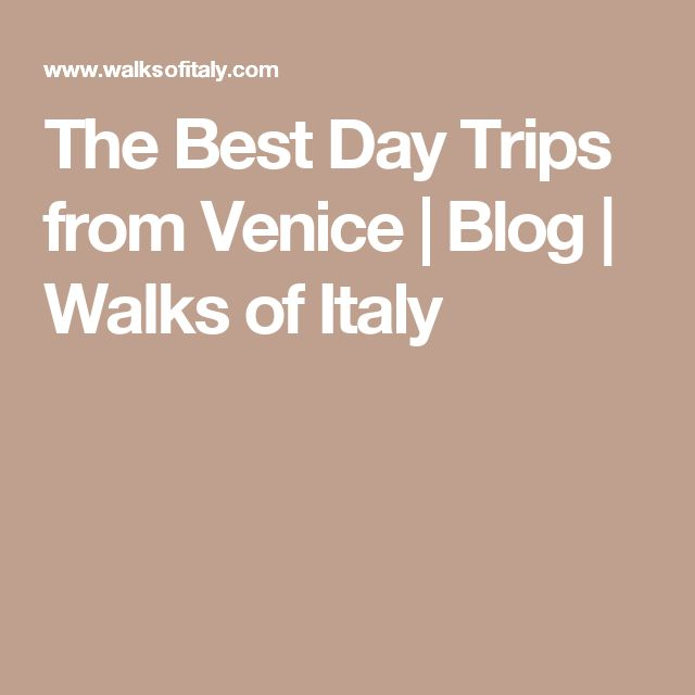 The Best Day Trips from Venice | Blog | Walks of Italy