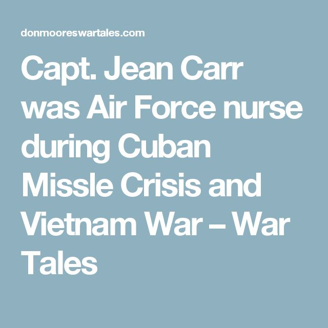 Capt. Jean Carr was Air Force nurse during Cuban Missle Crisis and Vietnam War – War Tales