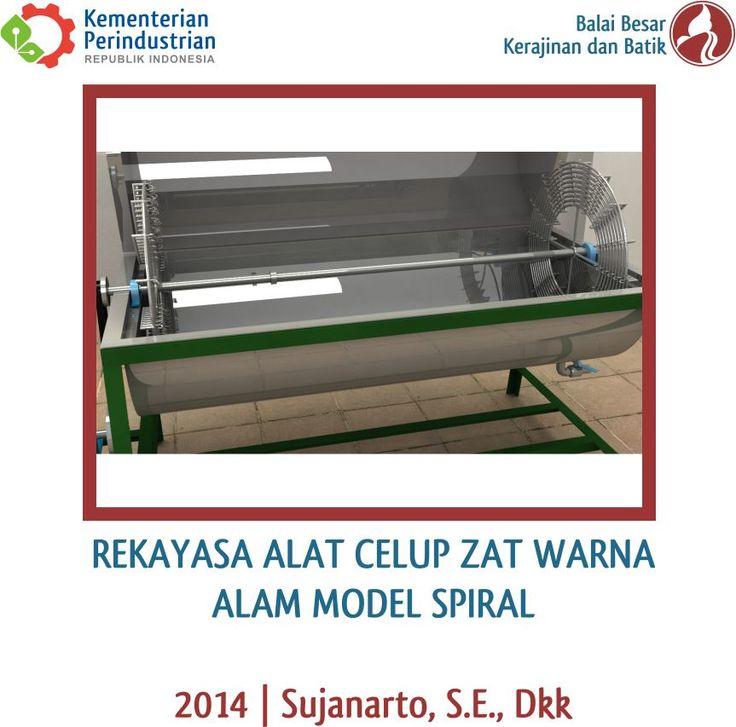 Rekayasa Alat Celup Zat Warna Alam Model Spiral | Litbang 2014 | Sujanarto, S.E., dkk  [Spiral-type Dyeing Equipment for Natural Dyes | R&D 2014 | Sujanarto, S.E., et al.]