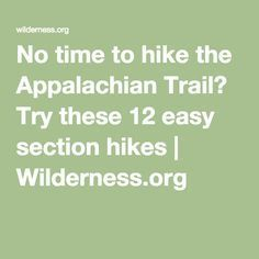No time to hike the Appalachian Trail? Try these 12 easy section hikes   Wilderness.org