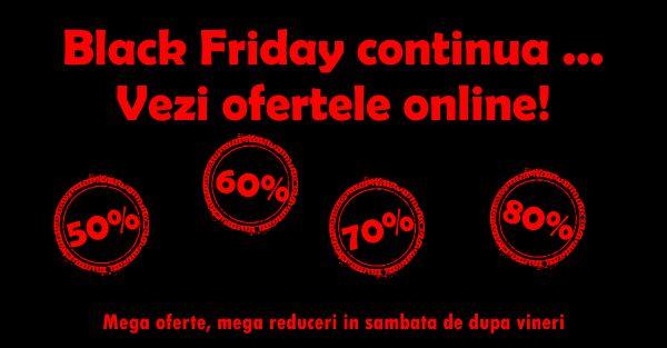 Sambata nebuna dupa vinerea neagra. Black Friday continua si azi! | Recomandari Online - Oferte Speciale