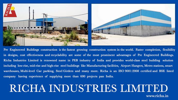 Pre Engineered Buildings construction is the fastest growing construction system in the world. Faster completion, flexibility in designs, cost effectiveness and recyclability are some of the most prominent advantages of Pre Engineered Buildings. Richa Industries Limited is renowned name in PEB industry of India and provides world-class steel building solution including low-rise, mid-rise and high-rise steel buildings like Manufacturing facilities, Airport Hangers, Metro stations.