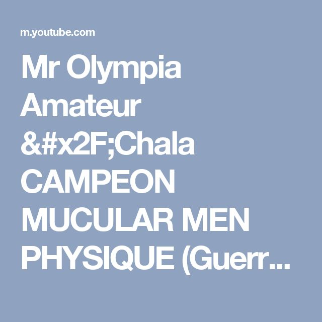 Mr Olympia Amateur /Chala CAMPEON MUCULAR MEN PHYSIQUE (Guerrero Physique, Daniel Roman) - YouTube