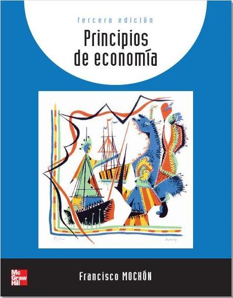 Francisco, Mochón Morcillo. Principios de Economía, 3ª Edición, España, 2006, McGraw-Hill. ISBN e-Book: 9788448174095. Disponible en: Base de Datos Ebrary.