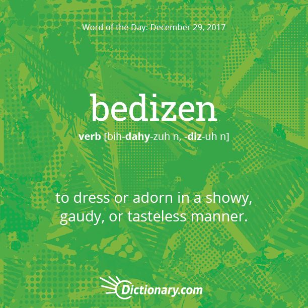 Dictionary.com's Word of the Day - bedizen - to dress or adorn in a showy, gaudy, or tasteless manner.