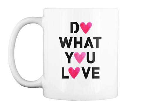 Do What You Love Mug #2 White Mug Front