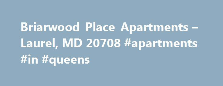 Briarwood Place Apartments – Laurel, MD 20708 #apartments #in #queens http://attorney.nef2.com/briarwood-place-apartments-laurel-md-20708-apartments-in-queens/  #briarwood apartments # Briarwood Place Amenities Apartment Features Air Conditioning Air Conditioning Balcony Balcony Cable Ready Cable Ready Ceiling Fan(s) Ceiling Fan(s) Dishwasher Dishwasher Gas Range Gas Range Hardwood Flooring Hardwood Flooring Microwave Microwave New/Renovated Interior New/Renovated Interior Oversized Closets…