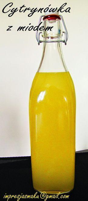 Impresja smaku...: Wódka cytrynówka z miodem (rewelacyjny zdobyczny przepis na nalewkę - wódkę)