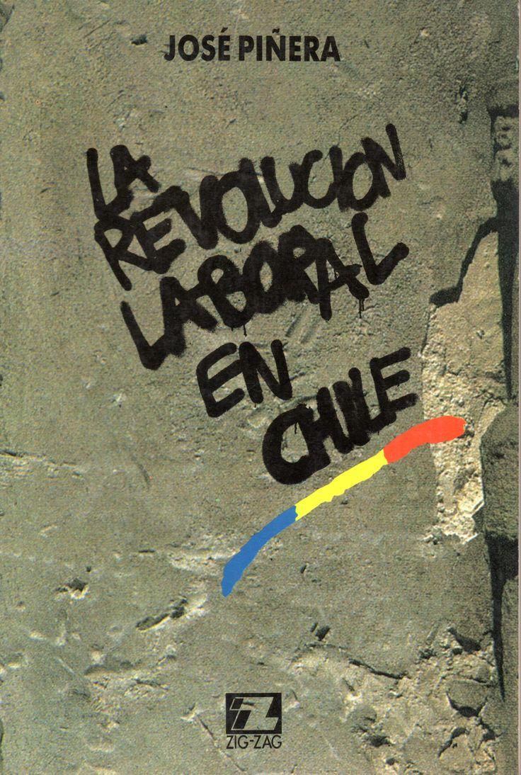 La revolución laboral en Chile. José Piñera Echeñique. Zig-Zag. Diciembre 1990
