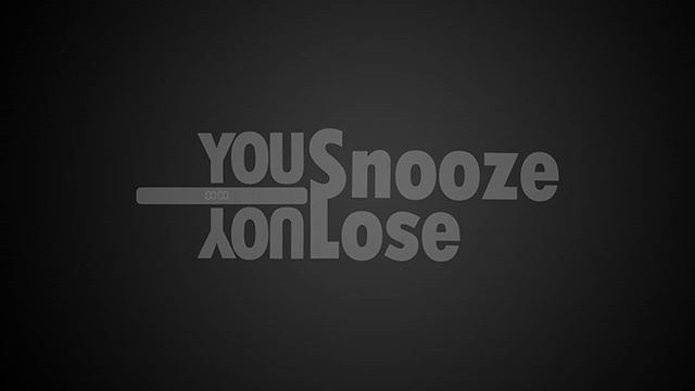 You Snooze, You Lose!