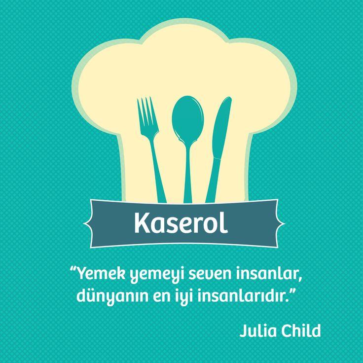 """""""Yemek yemeyi seven insanlar dünyanın en iyi insanlarıdır."""" Julia Child #Kaserol"""