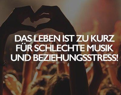 Das Leben ist zu kurz für schlechte Musik und Beziehungsstress!