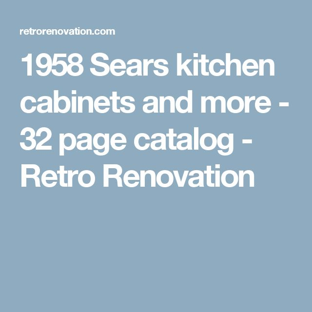 1958 Sears kitchen cabinets and more   32 page catalog. 17 Best ideas about Retro Renovation on Pinterest   1940s kitchen