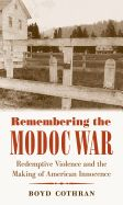 Boyd Cothran, MA '08, PhD '12 -- Remembering the Modoc War: Redemptive Violence and the Making of American Innocence