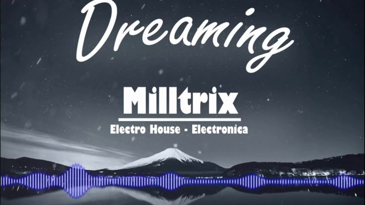 Dreaming – Milltrix / Electrónica / 2017 / Alan Walker…