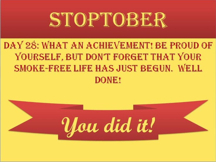 #Stoptober Day 28 – What an achievement! Be proud of yourself, but don't forget that your smoke-free life has just begun. Well Done! You did it