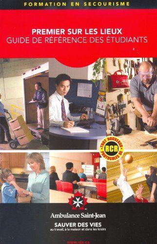 Formation en secourisme, premier sur les lieux, guide de référence des étudiants by Ambulance St-Jean http://www.amazon.ca/dp/B00H52THQ4/ref=cm_sw_r_pi_dp_YcCnvb1JC60G0