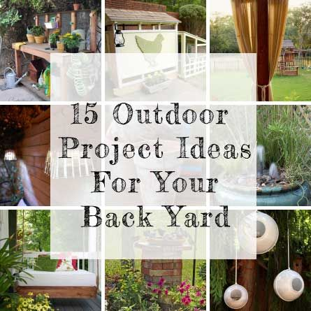 15 Outdoor Projects For Your Back Yard. With the US finally letting go of it's cold spell we can start to plan our gardens and start projects.