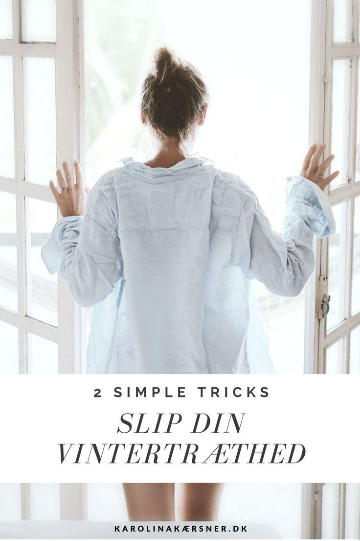 Slip din vintertræthed med de her to simple (og effektive!) tricks ♡