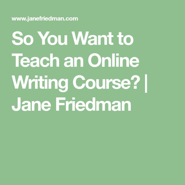 So You Want to Teach an Online Writing Course? | Jane Friedman