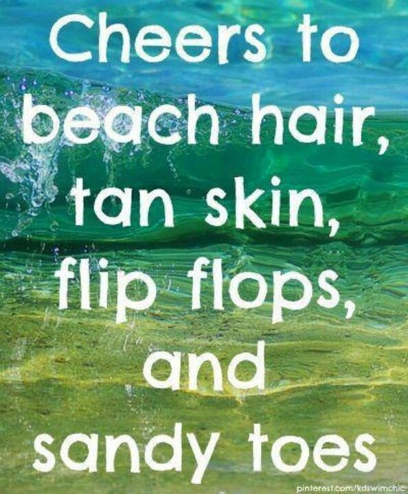 Cheers to beach hair, tan skin, flip flops and sand between your toes!  Back to the beach today for another perfect day.