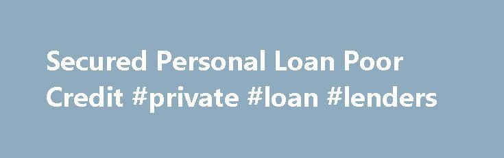 Secured Personal Loan Poor Credit #private #loan #lenders http://loan.remmont.com/secured-personal-loan-poor-credit-private-loan-lenders/  #personal loan with bad credit # Secured Personal Loan Poor Credit Did you know that you could qualify for a secured personal loan with bad credit, . with poor credit. for a bad credit secured personal loan. Secured Personal Loans Poor Credit. If you have applied for financing Secured personal loans poor credit and have…The post Secured Personal Loan Poor…