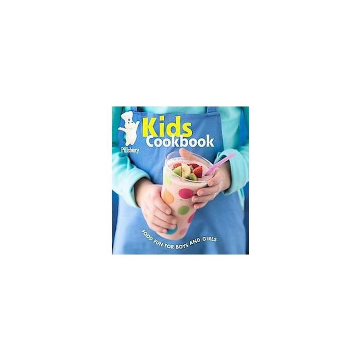Pillsbury Kids Cookbook : Food Fun For Boys And Girls (Hardcover)
