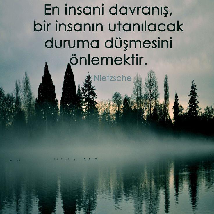 """En insani davranış, bir insanın utanılacak duruma düşmesini önlemektir.""""   Nietzsche"""