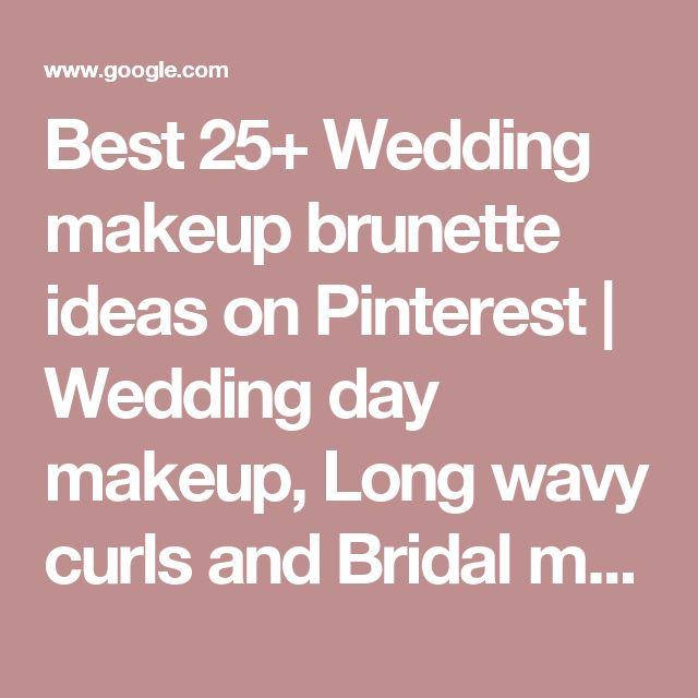 Best 25+ Wedding makeup brunette ideas on Pinterest | Wedding day makeup, Long wavy curls and Bridal makeup brunette