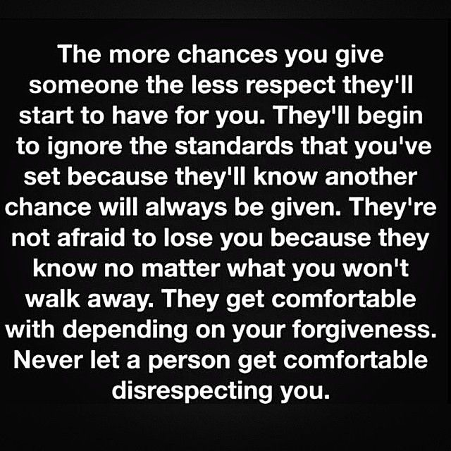 Never let a person continually disrespect you. Set standards and stand your ground. No more chances. Walk away. This pertains to family members in our case. ~SB