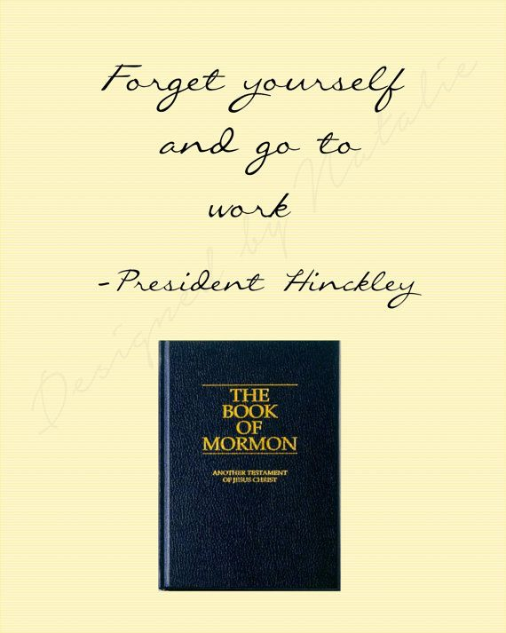 Forget Yourself and Go to Work President Hinckley Downloadable Printable Inspiring Missionary Quote LDS Book of Mormon JPG