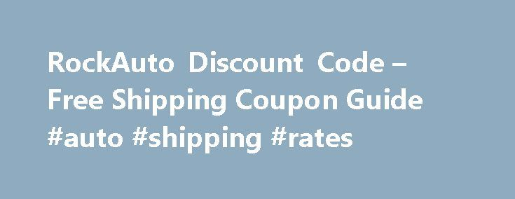 RockAuto Discount Code – Free Shipping Coupon Guide #auto #shipping #rates http://netherlands.remmont.com/rockauto-discount-code-free-shipping-coupon-guide-auto-shipping-rates/  #cheap auto parts free shipping # RockAuto Discount Code Free Shipping Coupon Guide Did you ever used a RockAuto discount code (RockAuto coupon code) to get a bargain for your auto parts order. Because of this company`s cheap prices, thousands of new customers turn from more popular online auto retailers, like…