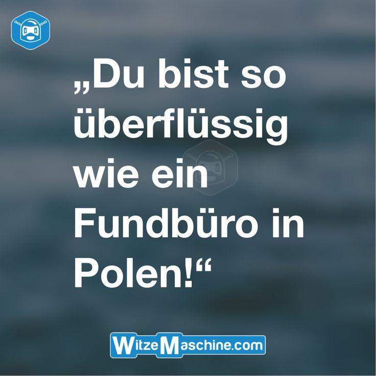 Du bist so überflüssig wie ein Fundbüro in Polen - Dissen Sprüche - Witze