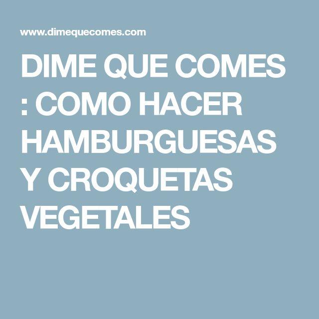 DIME QUE COMES : COMO HACER HAMBURGUESAS Y CROQUETAS VEGETALES