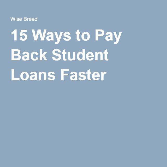 15 Ways to Pay Back Student Loans Faster