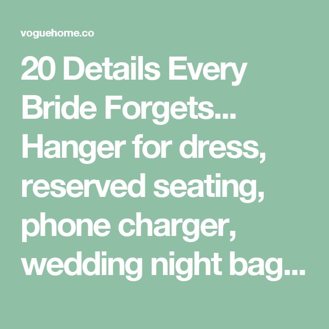 20 Details Every Bride Forgets... Hanger for dress, reserved seating, phone charger, wedding night bag, bring cash for tips, get a passport, write thank-you speech, assign someone to gifts, arrange transportation, someone to hold onto your dress, an emergency day-of kit, eat dinner cake, feed bridal party morning of, just married sign, give gifts to bridal party, bring cake cutter, something old/new/borrowed/blue, an itineraryWEAR A BUTTON-DOWN SHIRT WHEN YOU GET YOUR HAIR DONE...