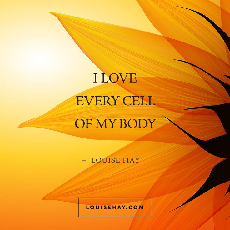// I love every cell of my body. - Louise Hay Affirmations #quotes #health #wellness