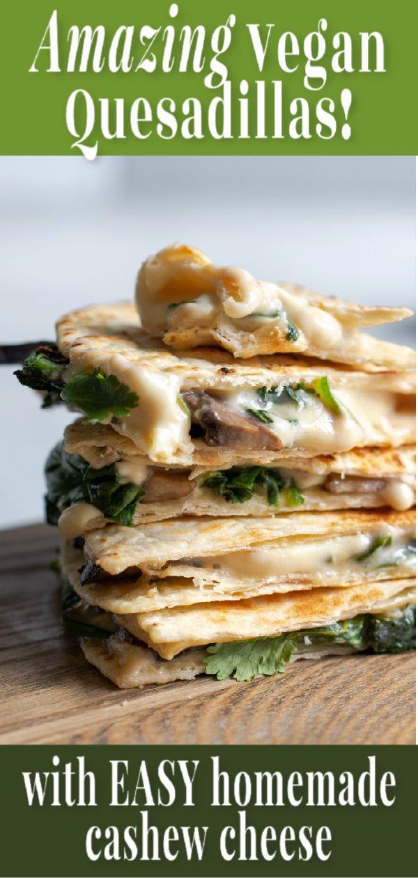 Vegan Quesadillas With Easy Cashew Cheese Recipe Cashew Cheese Quesadilla Recipes