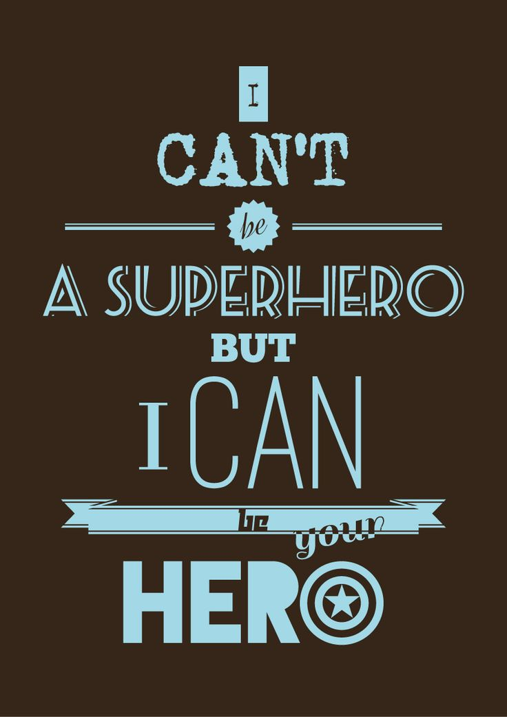 i can't be a superhero but i can be your hero.