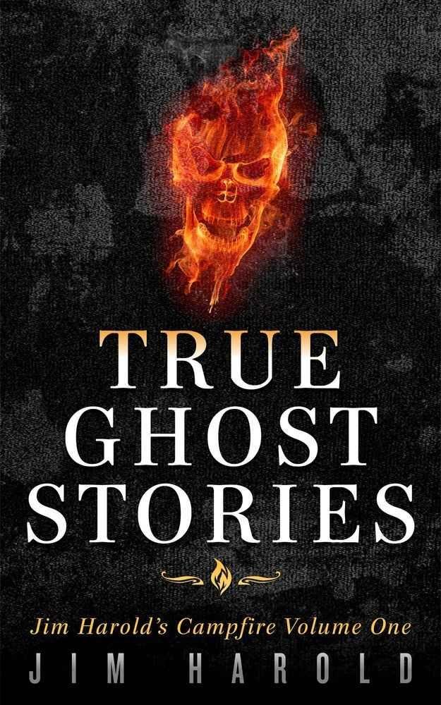 True Ghost Stories: Jim Harold's Campfire 1, by Jim Harold