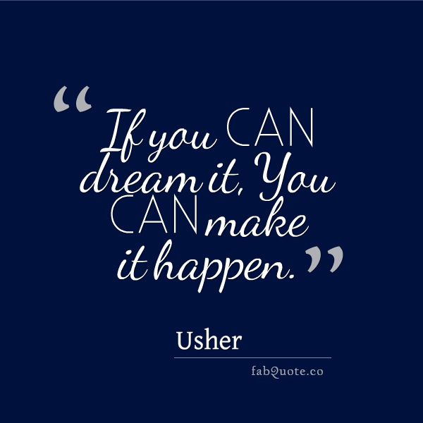 """Usher """"You can make it happen"""" Quote"""