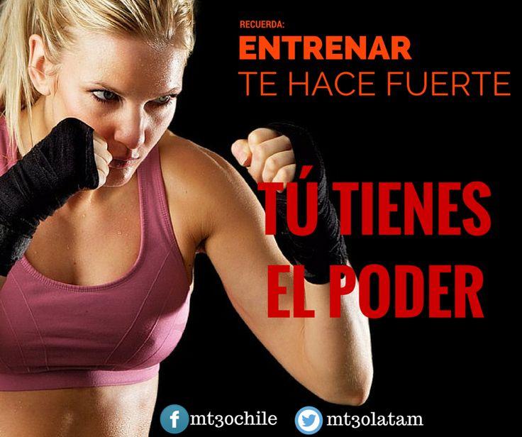 ENTRENAR TE HACE FUERTE. TÚ TIENES EL PODER. #entrenamiento @MT30latam www.mt30.cl