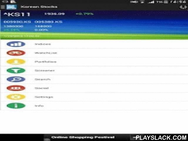 Korean Stocks  Android App - playslack.com , You could view the quotes for South Korea stocks and world indices. The full stock/index details are displayed with charts. This app supports virtual stock trading with near real time quotes and let you track your portfolio performance.This app also supports stock screener, auto refresh and stock alerts.You need to login using your Facebook account for the portfolio feature and use the social features to interact with other users.