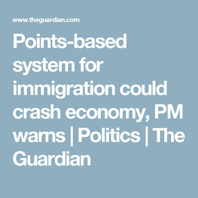Points-based system for immigration could crash economy, PM warns | Politics | The Guardian