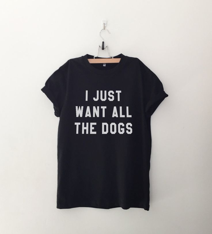 'I just want all the dogs' t-shirt